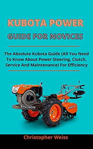 Kubota Power Guide For Novices: The Absolute Kubota Guide (All You Need...