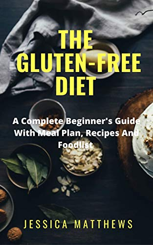 The Gluten-Free Diet: A Complete Beginner's Guіdе Wіth Meal Plan, Recipes And Foodlist
