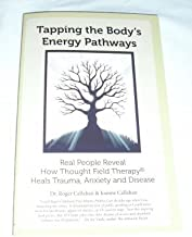 Tapping the Body's Energy Pathways: Real People Reveal How Thought Field Therapy Heals Trauma, Anxiety and Disease