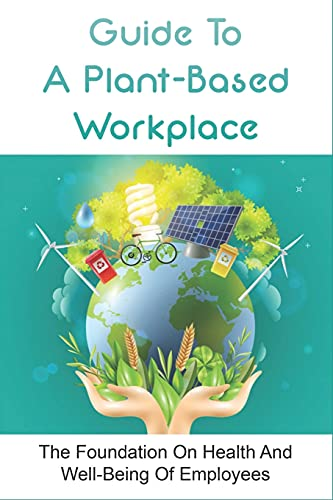 Compare Textbook Prices for Guide To A Plant-Based Workplace: The Foundation On Health And Well-Being Of Employees: Work-Related Health  ISBN 9798517017109 by Simental, Luke