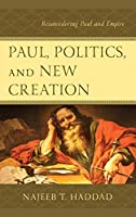 Paul, Politics, and New Creation: Reconsidering Paul and Empire