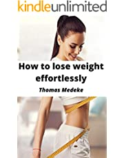 How to lose weight effortlessly (English Edition)