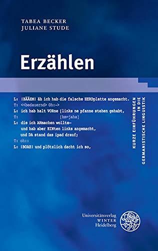 Erzählen (Kurze Einführungen in die germanistische Linguistik - KEGLI 19)