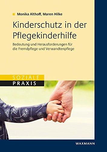 Kinderschutz in der Pflegekinderhilfe: Bedeutung und Herausforderungen für die Fremdpflege und die Verwandtenpflege (Soziale Praxis)