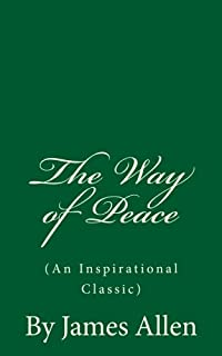 The Way of Peace (An Inspirational Classic): By James Allen