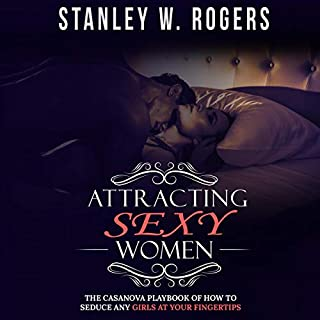 Attracting Sexy Women: The Casanova Playbook of How to Seduce Any Girls at Your Fingertips cover art