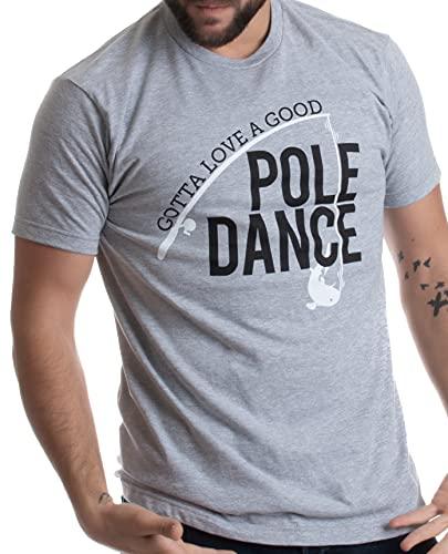 Gotta Love a Good Pole Dance | Funny Fishing Pole Humor Fisherman Unisex T-Shirt-(Adult,2XL) Sport Grey