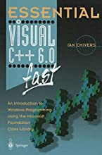 Essential Visual C++ 6.0 Fast: An Introduction to Windows Programming Using the Microsoft Foundation Class Library
