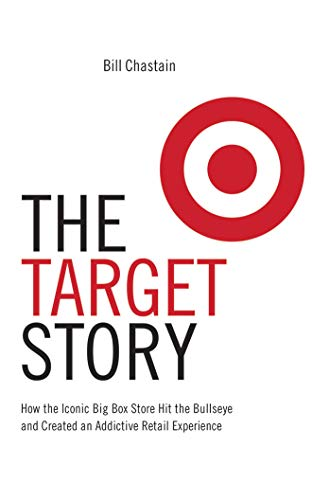 The Target Story: How the Iconic Big Box Store Hit the Bullseye and Created an Addictive Retail Experience (The Business Storybook Series)