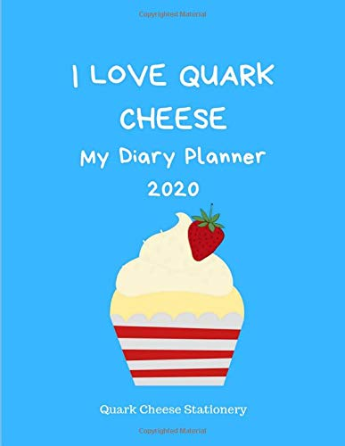 I Love Quark Cheese: My Diary Planner 2020: Weekly & Annual Diary (Organizer Planner 2020) with Large Wide Rule Notebook Gift and I Love Quark Cheese Quote for Quark Lovers