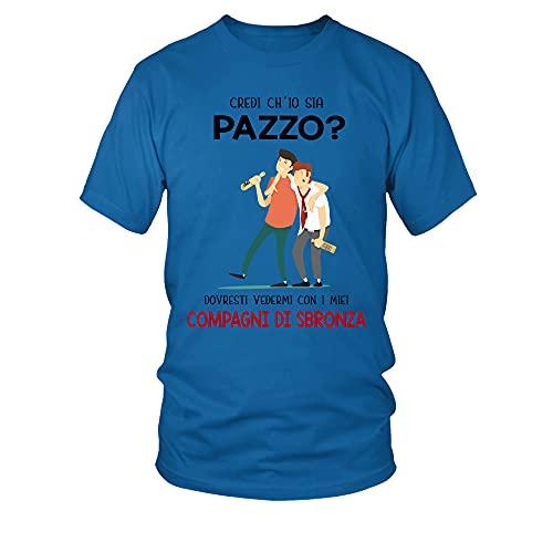 TEEZILY T-Shirt Scollo Tondo Uomo Credi ch'io Sia Pazza ? Dovresti vedermi con Le Mie compagne di sbronza - Blu Reale - 4XL