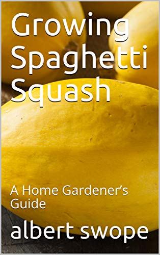 Growing Spaghetti Squash: A Home Gardener's Guide (English Edition)