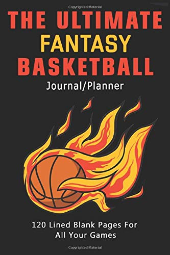 The Ultimate Fantasy Basketball Journal/Planner:  120-page lined blank pages for all your basketball plans and notes.