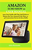 AMAZON ECHO SHOW 10 USER MANUAL: 2020 User Guide with Tips And Tricks to Master the New Amazon Echo Show 10 3rd Generation Device & Alexa Skills