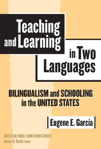 Teaching and Learning in Two Languages: Bilingualism and Schooling in the United States (Multicultural Education Series)