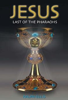 Jesus, Last of the Pharaohs (Egyptian Testament Series Book 1) by [Ralph Ellis]