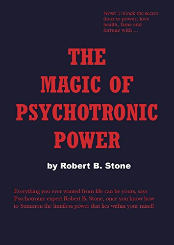 The Magic of Psychotronic Power: Unlock the Secret Door to Power, Love, Health, Fame and Fortune (English Edition)
