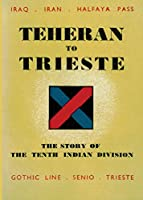 Teheran to Trieste: The Story of the Tenth Indian Division