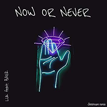 Now or Never (JETSTREAM Remix)