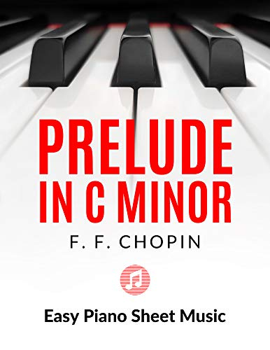 Prelude in C Minor – F. Chopin | Easy Piano Sheet Music for Beginners : Teach Yourself How to Play. Popular, Halloween, Classical Song, Video Tutorial, BIG Notes, LARGE (English Edition)