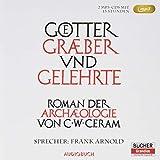 Götter, Gräber und Gelehrte - Sonderausgabe (2 MP3-CDs): Roman der Archäologie