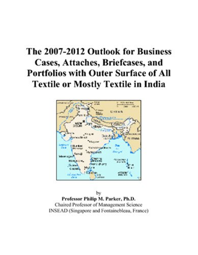 The 2007-2012 Outlook for Business Cases, Attaches, Briefcases, and Portfolios with Outer Surface of All Textile or Mostly Textile in India