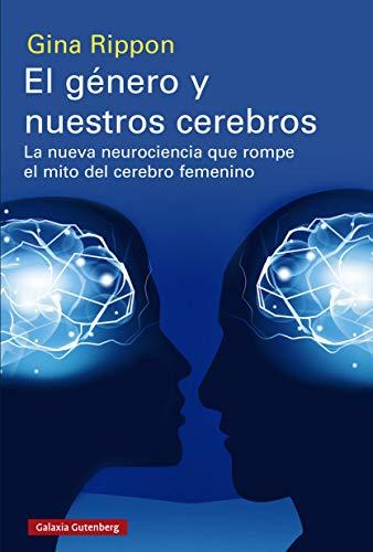 El género y nuestros cerebros: La nueva neurociencia que rompe el mito del cerebro femenino (EBOOK)