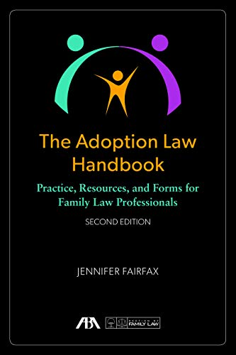 Compare Textbook Prices for The Adoption Law Handbook: Practice, Resources, and Forms for Family Law Professionals Second Edition ISBN 9781641052870 by Fairfax, Jennifer