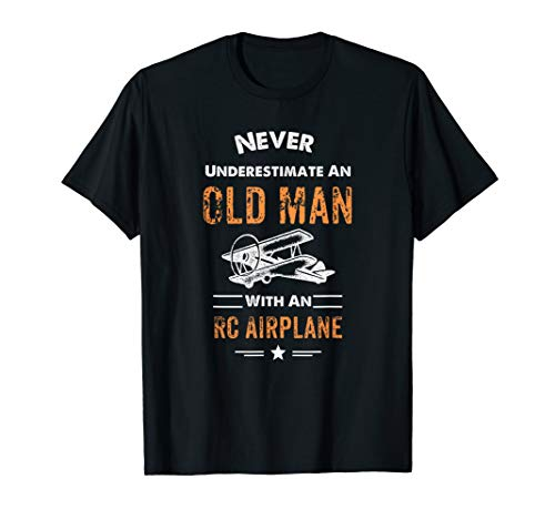 Never Underestimate An Old Man With An RC Airplane T Shirts