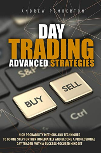 416pEpwMyZL - Day Trading Advanced Strategies: High Probability Methods and Techniques to go one step further immediately and become a Professional Day Trader with a success-focused mindset