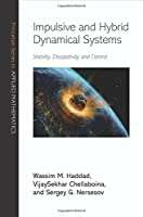 Impulsive and Hybrid Dynamical Systems: Stability, Dissipativity, and Control (Princeton Series in Applied Mathematics)