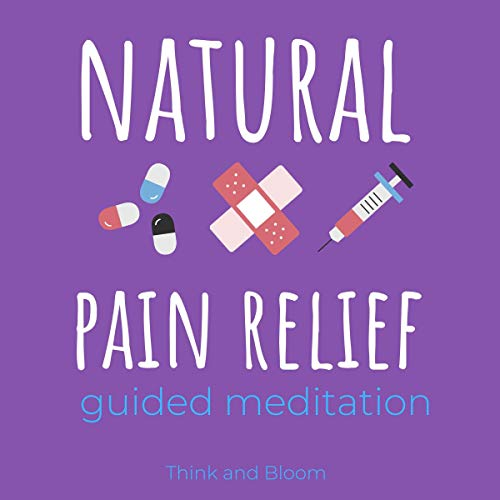 Download Natural Pain Relief Guided Meditation: Healing the Body, Healing the Pain, Relief Chronic Syndrome, audio book