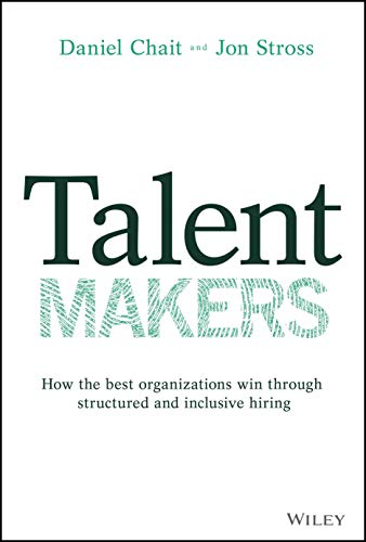 Talent Makers: How the Best Organizations Win through Structured and Inclusive Hiring
