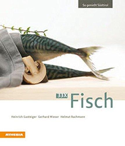 33 x Fisch (So genießt Südtirol / Ausgezeichnet mit dem Sonderpreis der GAD (Gastronomische Akademie Deutschlands e.V.))