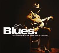 So Blues. : the Ultimate Selec