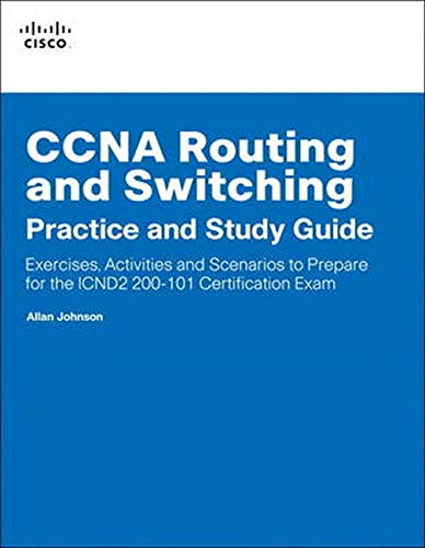 Ccna Routing and Switching Practice and Study Guide: Exercises, Activities and Scenarios to Prepare for the ICND2 (200-101) Certification Exam