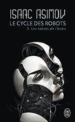 Le cycle des robots, Tome 5 - Les robots de l'aube d'Isaac Asimov