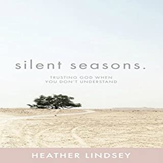 Silent Seasons     Trusting God When You Don't Understand              By:                                                                                                                                 Heather Lindsey                               Narrated by:                                                                                                                                 Heather Lindsey                      Length: 3 hrs and 5 mins     476 ratings     Overall 4.8