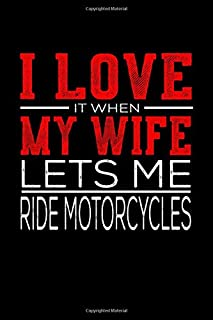 I Love It When My Wife Lets Me Ride Motorcycles: Graph Paper Notebook with 120 pages 6x9 perfect as math book, sketchbook, workbook and diary Gift for Ride Motorcycles Fans and Coaches