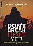 DON'T BREAK THAT HEART YET: (26 Must Know before venturing into a relationship and answers to FAQ's) (English Edition)