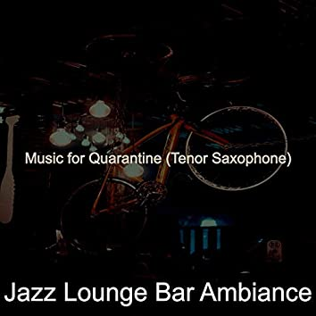 Music for Quarantine (Tenor Saxophone)