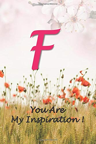 F-You Are My Inspiration!: Cute Personalized Initial Monogram Letter F, Lined Notebook for Girls and Women, College Ruled journal & Diary for writing ... Mom, Wife, Sister, Friend & loved ones.