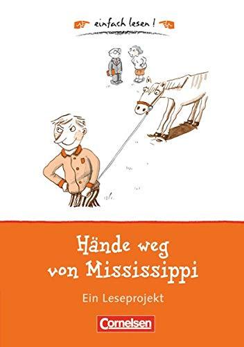 Einfach lesen! - Leseprojekte - Leseförderung: Für Lesefortgeschrittene - Niveau 1: Hände weg von Mississippi - Ein Leseprojekt zu dem gleichnamigen Roman von Cornelia Funke - Arbeitsbuch mit Lösungen