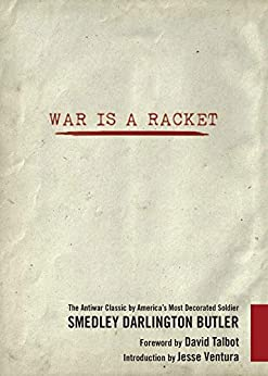 War Is a Racket: The Antiwar Classic by America's Most Decorated Soldier by [Smedley D.  Butler, David Talbot, Jesse Ventura, Cindy Sheehan]