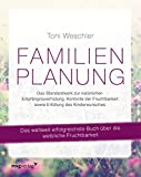 Familienplanung: Das Standardwerk zur natürlichen Empfängnisverhütung, Kontrolle der Fruchtbarkeit sowie Erfüllung des Kinderwunsches: Das ... sowie Erfllung des Kinderwunsches