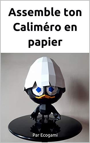 Assemble ton Caliméro en papier: Puzzle 3D   Sculpture en papier   Patron papercraft (French Edition)