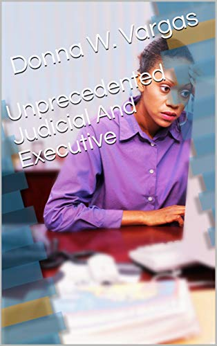 Unprecedented Judicial And Executive (English Edition)