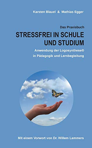 Stressfrei in Schule und Studium: Anwendung der Logosynthese® in Pädagogik und Lernbegleitung