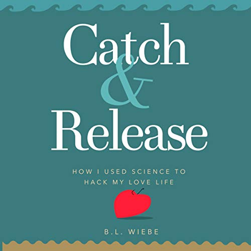 Catch & Release: How I Used Science to Hack My Love Life audiobook cover art