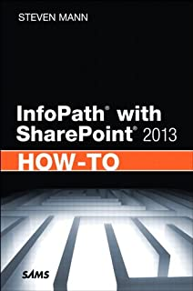 InfoPath with SharePoint 2013 How-To: InfoPat SharePo 2013 HowTo _p1 (English Edition)